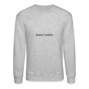 doesn't matter logo designs - Crewneck Sweatshirt