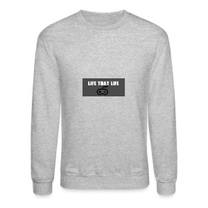 Life That Life - Crewneck Sweatshirt