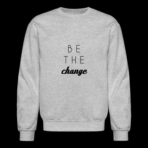 BE THE CHANGE - Crewneck Sweatshirt