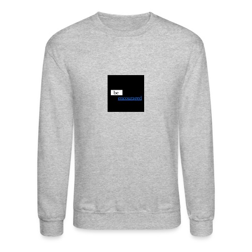Be Encouraged - Crewneck Sweatshirt