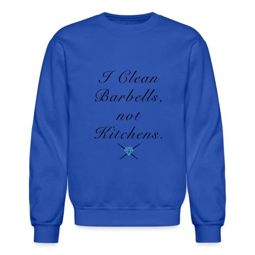 I clean barbells not kitchens (black) - Crewneck Sweatshirt