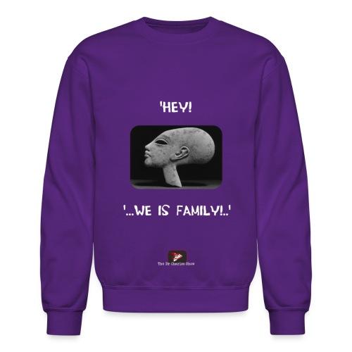 Hey, we is family! - Crewneck Sweatshirt