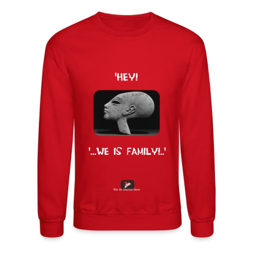 Hey, we is family! - Crewneck Sweatshirt