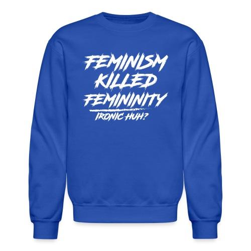 Feminism Killed Femininity White - Crewneck Sweatshirt
