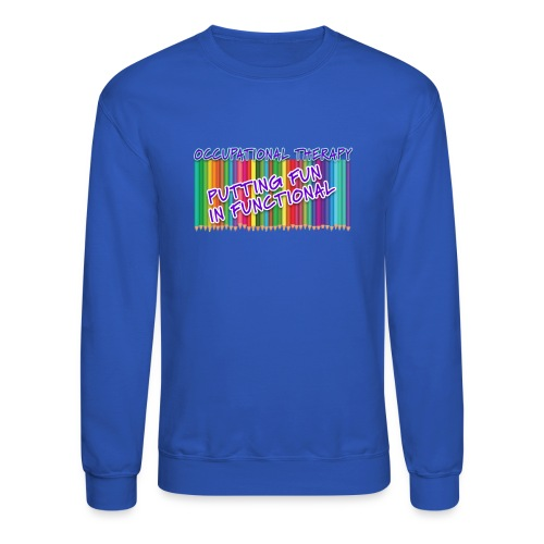 Occupational Therapy Putting the fun in functional - Crewneck Sweatshirt