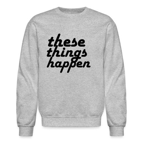 these things happen - Crewneck Sweatshirt