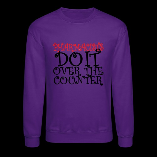 Pharmacists do it over the counter - Crewneck Sweatshirt