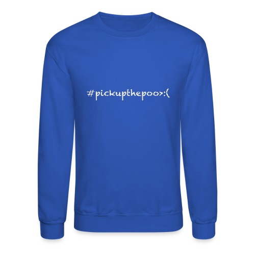 Pick up the poo dog shirt - Crewneck Sweatshirt