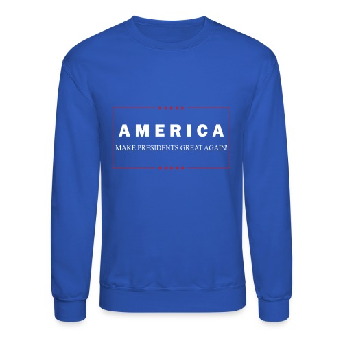 Make Presidents Great Again - Crewneck Sweatshirt