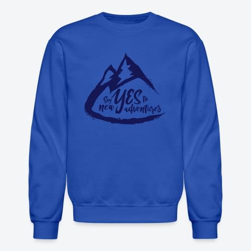 Say Yes to Adventure - Dark - Crewneck Sweatshirt
