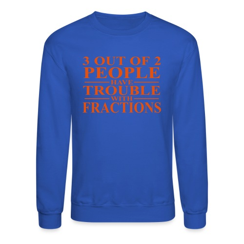 3 out of 2 people have trouble with fractions - Crewneck Sweatshirt