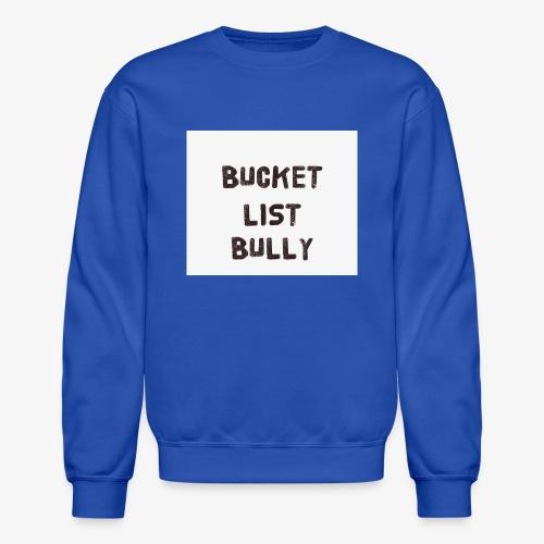 Bucket List Bully - Crewneck Sweatshirt