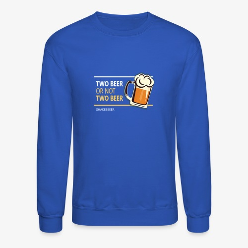 Two beer or not tWo beer - Crewneck Sweatshirt