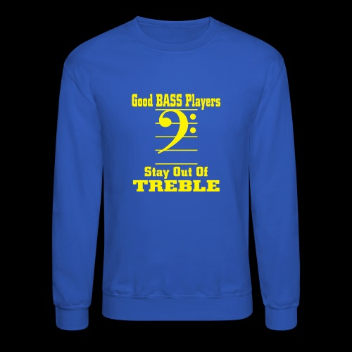 bass players stay out of treble - Crewneck Sweatshirt