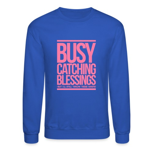 Busy Catching Blessings - Crewneck Sweatshirt