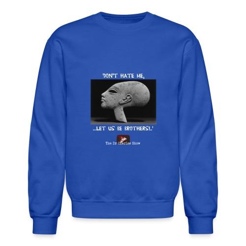 Don't Hate me! Let us be Brothers! - Crewneck Sweatshirt