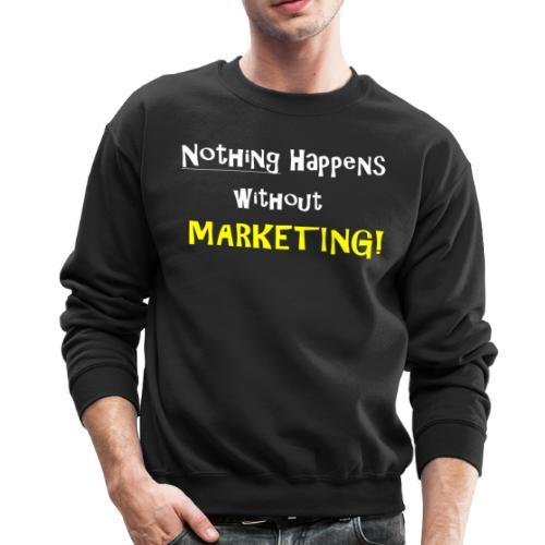 Nothing Happens without Marketing! - Crewneck Sweatshirt