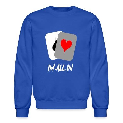IM ALL IN - Crewneck Sweatshirt