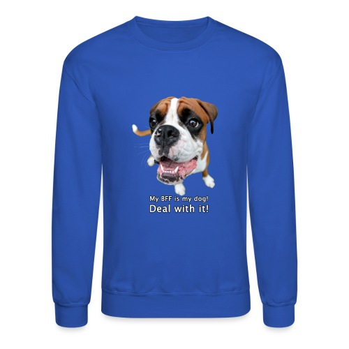 My BFF is my dog deal with it - Crewneck Sweatshirt
