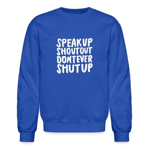 Speak Up Shout Out Dont Ever Shut Up - Crewneck Sweatshirt