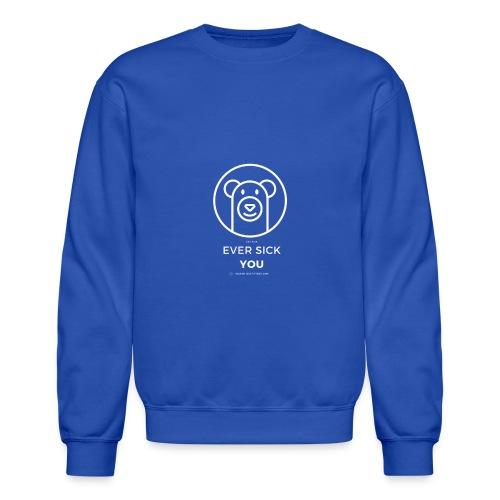 Ever Sick You - Unisex Crewneck Sweatshirt
