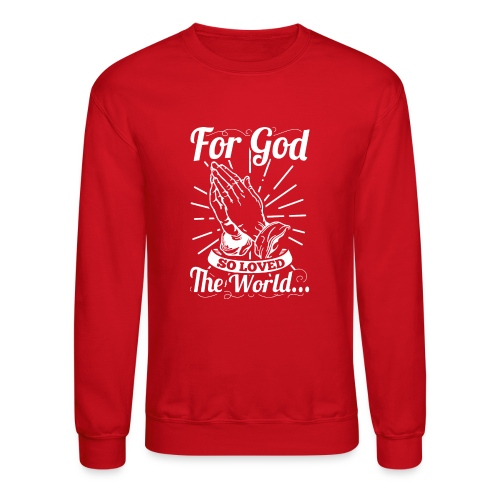 For God So Loved The World... (White Letters) - Crewneck Sweatshirt