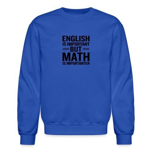 English Is Important But Math Is Importanter merch - Crewneck Sweatshirt