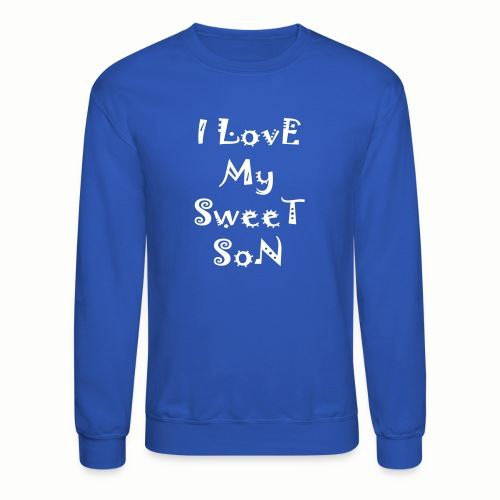 I love my sweet son - Crewneck Sweatshirt