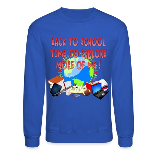 BACK TO SCHOOL, TIME TO EXPLORE MORE OF ME ! - Crewneck Sweatshirt