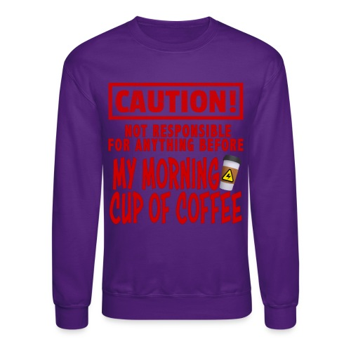 Not responsible for anything before my COFFEE - Crewneck Sweatshirt