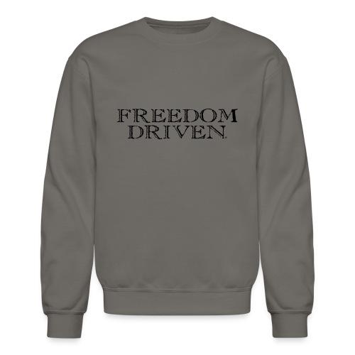 Freedom Driven Old Time Black Lettering - Unisex Crewneck Sweatshirt