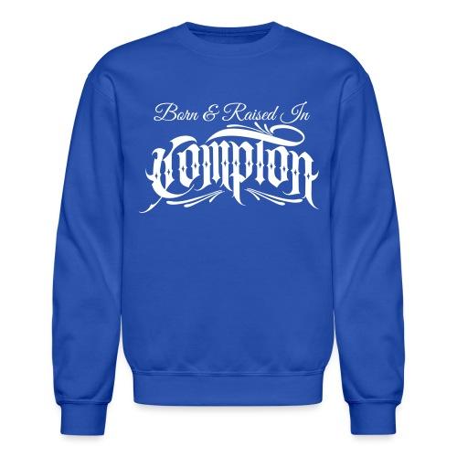 born and raised in Compton - Unisex Crewneck Sweatshirt