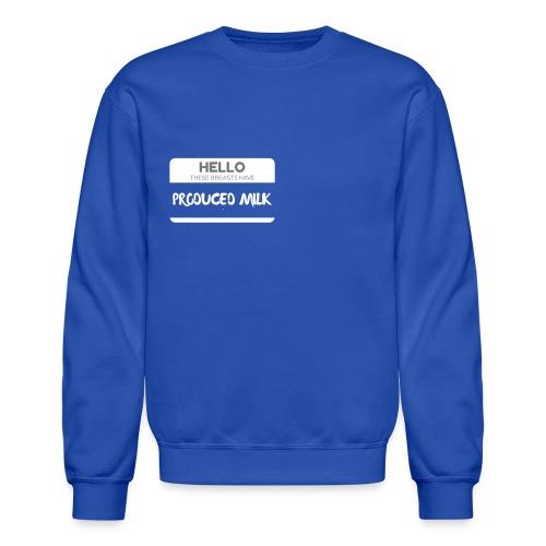 These Breasts Have Produced Milk - Badge - Crewneck Sweatshirt