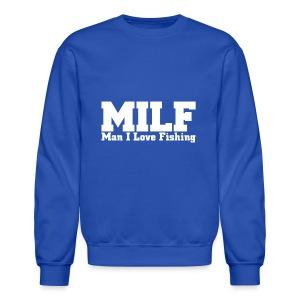 MILF - Man I Love Fishing Funny T-Shirt - Crewneck Sweatshirt