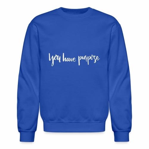 you have purpose female white - Crewneck Sweatshirt