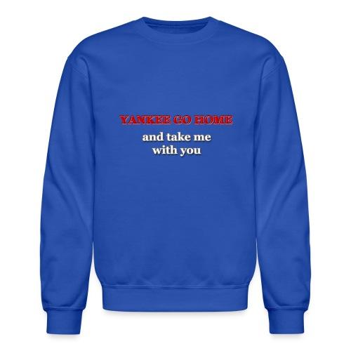 Yankee go home and take me with you - Crewneck Sweatshirt