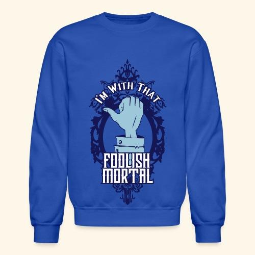 I'm With That Foolish Mortal - Crewneck Sweatshirt