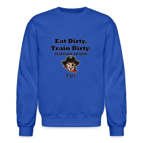 Eat Dirty. Train Dirty. - Crewneck Sweatshirt