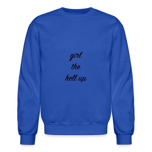 Girl The Hell Up - Crewneck Sweatshirt
