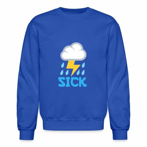 Sick - Crewneck Sweatshirt