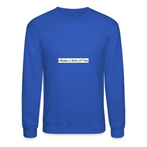 Made_a_Shirt_of_This - Crewneck Sweatshirt