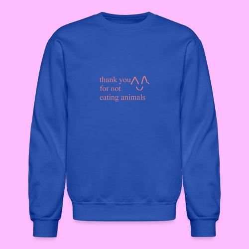 Thank you for not eating animals - Crewneck Sweatshirt