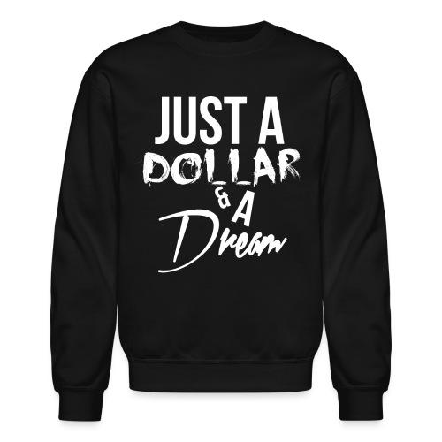 just a dollar a dream white - Crewneck Sweatshirt