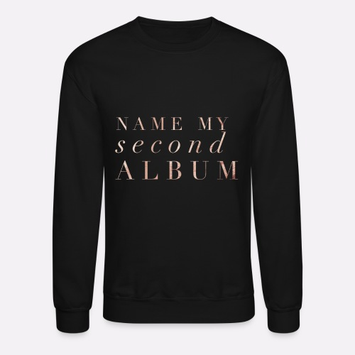 NAME MY SECOND ALBUM - Crewneck Sweatshirt