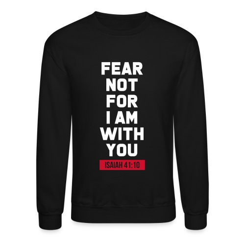 Fear not for I am with you Isaiah Bible verse - Unisex Crewneck Sweatshirt