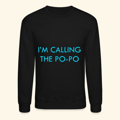 I'M CALLING THE PO-PO | ABBEY HOBBO INSPIRED - Crewneck Sweatshirt