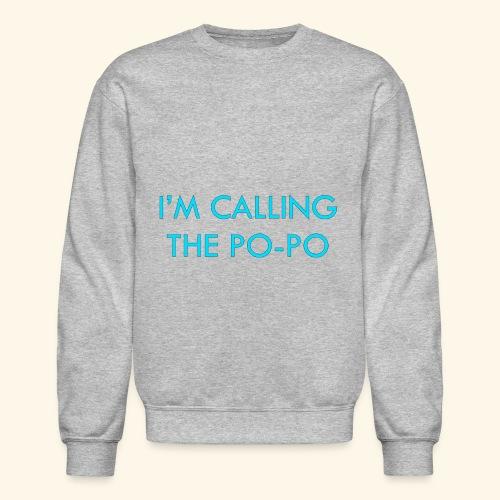 I'M CALLING THE PO-PO   ABBEY HOBBO INSPIRED - Crewneck Sweatshirt