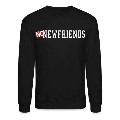 no new friends - Unisex Crewneck Sweatshirt