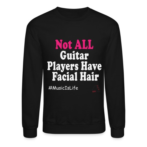 Not all guitar players have facial hair white - Crewneck Sweatshirt