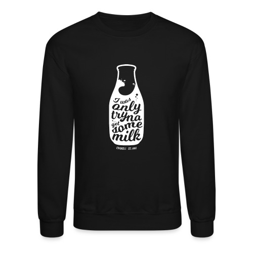 Tryna Get Some Milk - Unisex Crewneck Sweatshirt